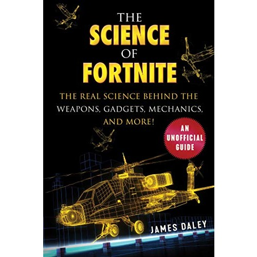 The Science of Fortnite: The Real Science Behind the Weapons Gadgets Mechanics and More!