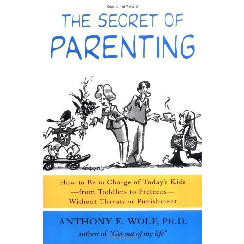 The Secret of Parenting: How to Be in Charge of Today's Kids–from Toddlers to Preteens–Without Threats or Punishment