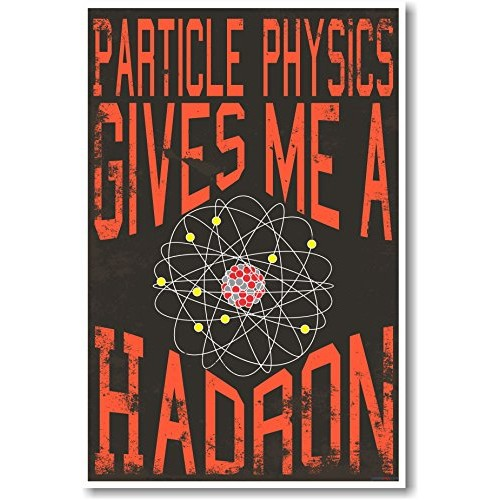 Particle Physics Gives Me A Hadron – NEW Classroom Science Poster