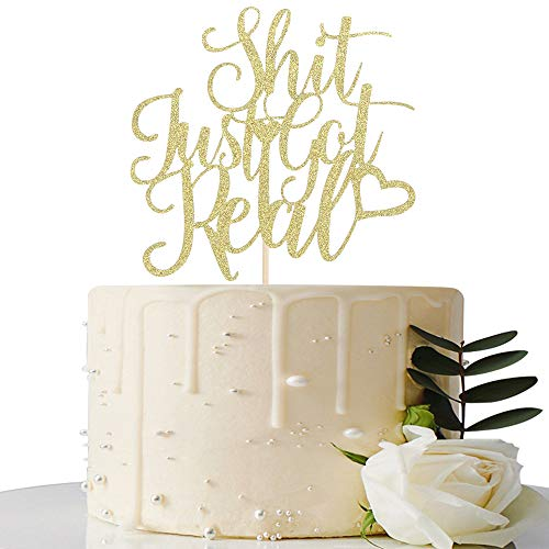 Shit Just Got Real Cake Topper – for Funny Engagement Bachelorette Party Wedding Party Decorations Pregnancy Announcement Gold