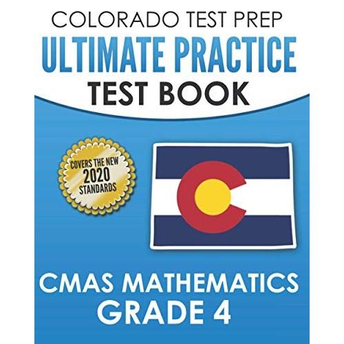 COLORADO TEST PREP Ultimate Practice Test Book CMAS Mathematics Grade 4: Includes 8 Complete