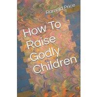 How To Raise Godly Children