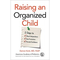 Raising an Organized Child: 5 Steps to Boost Independence, Ease Frustration, and Promote Confidence