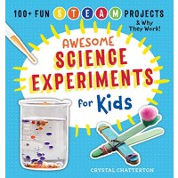 Awesome Science Experiments for Kids: 100+ Fun STEM / STEAM Projects and Why They