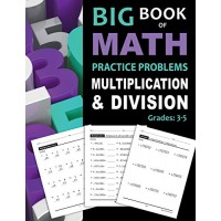 Big Book of Math Practice Problems Multiplication and Division: Worksheets Full of Practice Drills