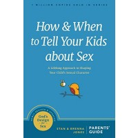 How and When to Tell Your Kids about Sex: A Lifelong Approach to Shaping Your Child's Sexual Character (God's Design for Sex)