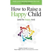 "How to Raise a Happy Child (and be happy too): Simply genius parenting strategies that work (with ""how-to"" videos included)"